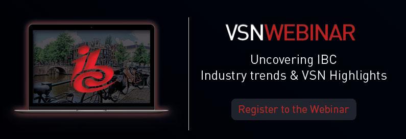 New VSNWEBINAR. Uncovering IBC: Industry trends & VSN highlights. Register now!