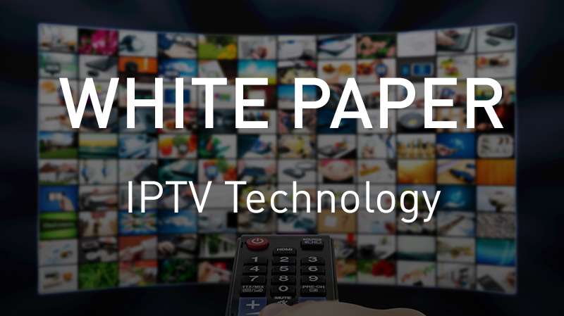 White paper: Fundamentals of IPTV, understanding the new hype