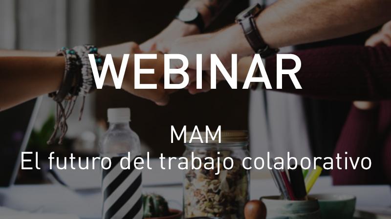 Webinar de MAM: El futuro del trabajo colaborativo