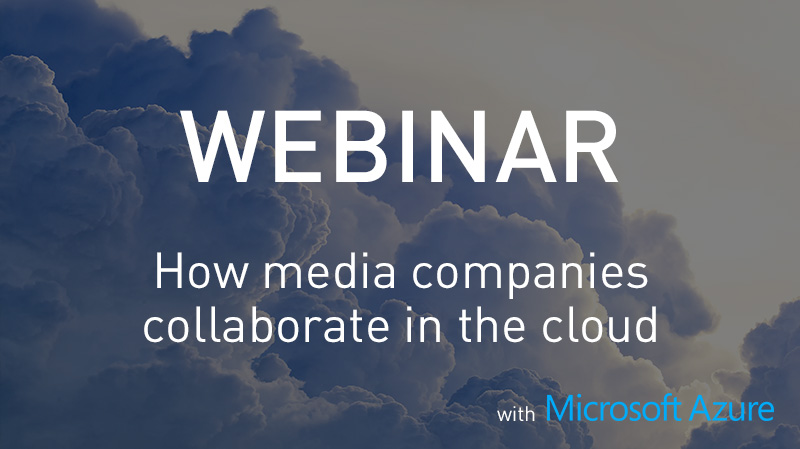 Webinar how media companies collaborate in the cloud.