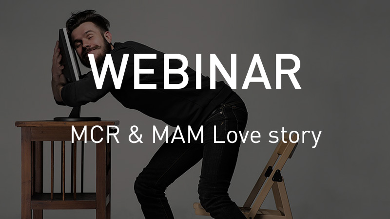 VSNWEBINAR: How to create a Love Story between MCR and MAM