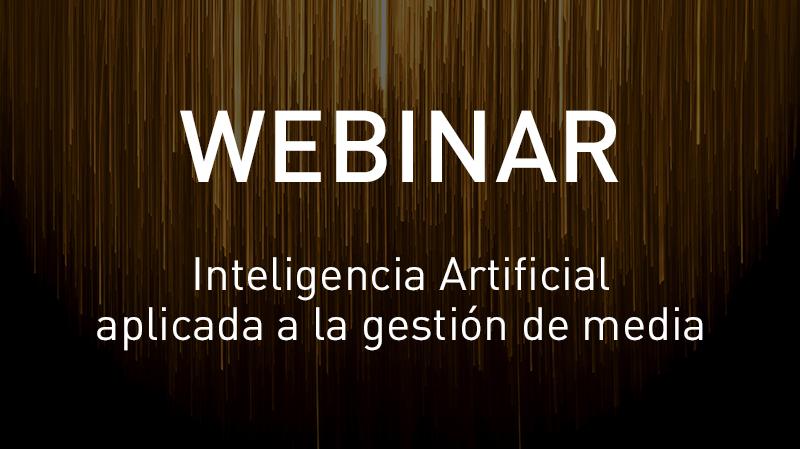 Webinar: Inteligencia Artificial aplicada a la gestión de media