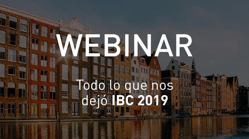 Webinar todo lo que nos dejó IBC 2019