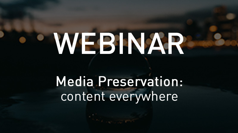 VSNWebinar Media Preservation: Content is everywhere and always at your disposal